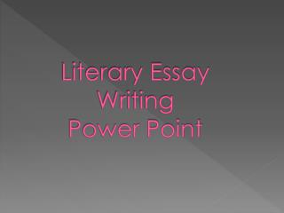 Literary Essay  Writing  Power Point