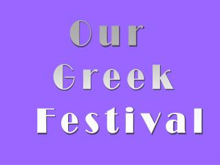 Our  Greek  Festival