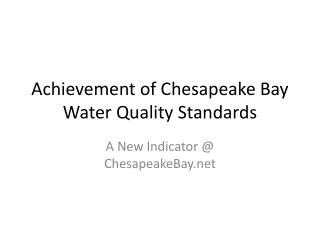 Achievement of Chesapeake Bay  Water Quality Standards