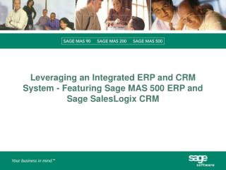 Leveraging an Integrated ERP and CRM System - Featuring Sage MAS 500 ERP and Sage SalesLogix CRM