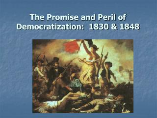 The Promise and Peril of Democratization:  1830 & 1848