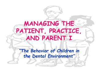 MANAGING THE PATIENT, PRACTICE, AND PARENT I