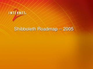 Shibboleth Roadmap -- 2005