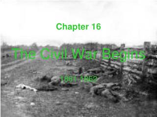 Chapter 16 The Civil War Begins 1861-1862
