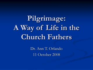 Pilgrimage:  A Way of Life in the Church Fathers