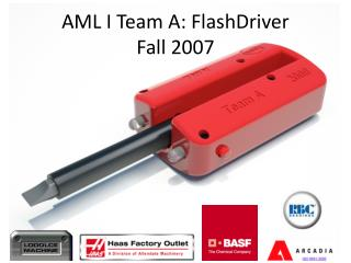 AML I Team A: FlashDriver Fall 2007