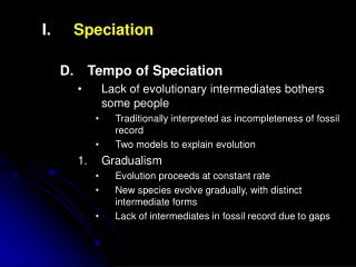 Speciation Tempo of Speciation Lack of evolutionary intermediates bothers some people Traditionally interpreted as incom