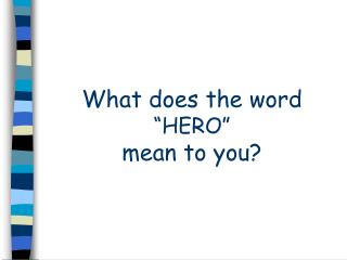 "What does the word ""HERO""  mean to you?"