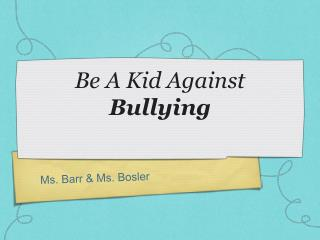 Be A Kid Against  Bullying