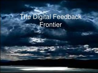 The Digital Feedback Frontier