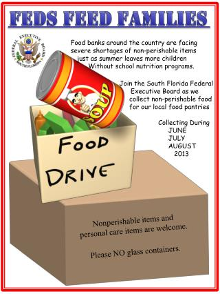 Nonperishable items and  personal care items are welcome.  Please NO glass containers.