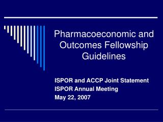 Pharmacoeconomic and Outcomes Fellowship Guidelines
