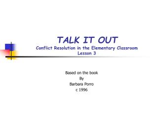 TALK IT OUT Conflict Resolution in the Elementary Classroom Lesson 3