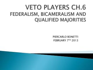 VETO PLAYERS CH.6 FEDERALISM, BICAMERALISM AND QUALIFIED MAJORITIES
