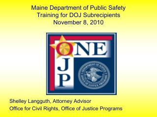 Maine Department of Public Safety Training for DOJ Subrecipients     November 8, 2010