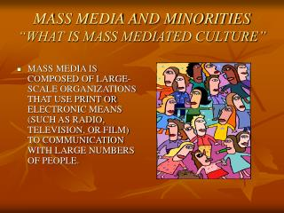 "MASS MEDIA AND MINORITIES ""WHAT IS MASS MEDIATED CULTURE"""