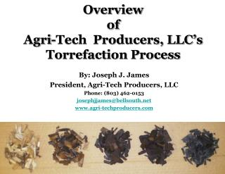 Overview  of Agri -Tech  Producers, LLC's Torrefaction Process