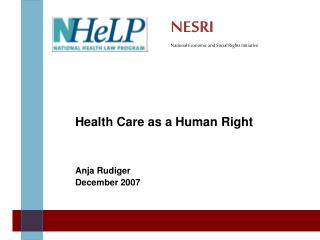 Health Care as a Human Right Anja Rudiger December 2007
