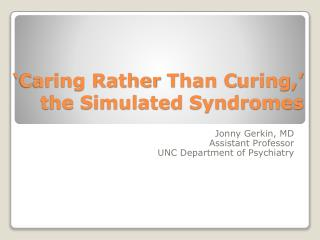 'Caring Rather  T han  C uring,'  the Simulated Syndromes