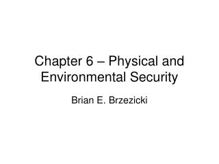 Chapter 6 – Physical and Environmental Security