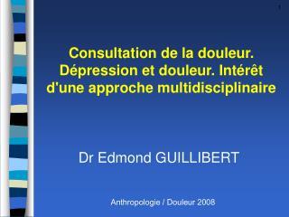 Consultation de la douleur. Dépression et douleur. Intérêt d'une approche multidisciplinaire