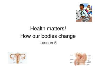 Health matters! How our bodies change Lesson 5