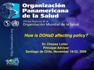 How is DOHaD affecting policy? Dr. Chessa Lutter	 Principal Advisor  Santiago de Chile, November 19-22, 2009