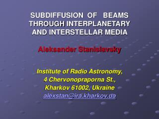 S UBDIFFUSION  OF   BEAMS THROUGH INTERPLANETARY AND INTERSTELLAR MEDIA  Aleksander Stanislavsky