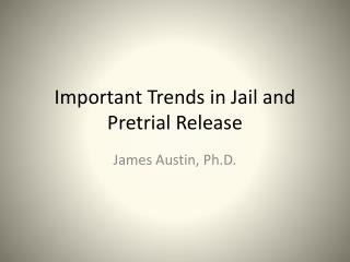 Important Trends in Jail and Pretrial Release