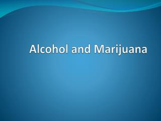 Alcohol and Marijuana