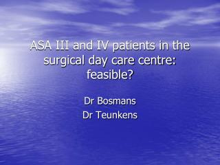 ASA III and IV patients in the surgical day care centre: feasible?