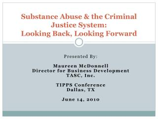 Substance Abuse & the Criminal Justice System: Looking Back, Looking Forward