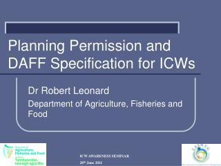 Planning Permission and  DAFF Specification for ICWs