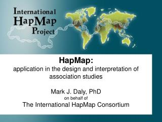 HapMap: application in the design and interpretation of association studies Mark J. Daly, PhD  on behalf of The Internat