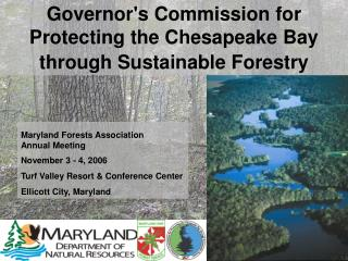 Maryland Forests Association  Annual Meeting November 3 - 4, 2006 Turf Valley Resort & Conference Center Ellicott Ci