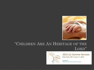 """""""Children Are An Heritage of the Lord"""""""