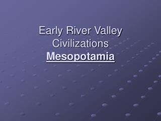 geographical importance of the river valley civilizations