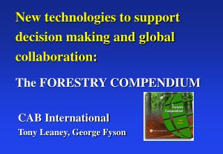 New technologies to support decision making and global collaboration: The FORESTRY COMPENDIUM