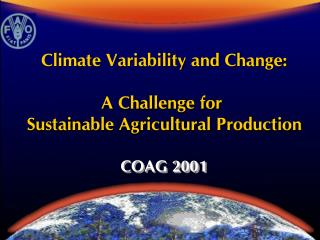 Climate Variability and Change: A Challenge for  Sustainable Agricultural Production