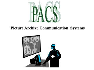 Picture Archive Communication  Systems