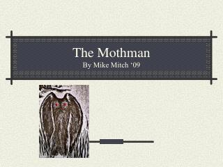 The Mothman By Mike Mitch '09