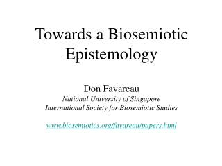 Towards a Biosemiotic Epistemology Don Favareau National University of Singapore International Society for Biosemiotic S