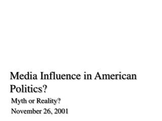 Media Influence in American Politics?