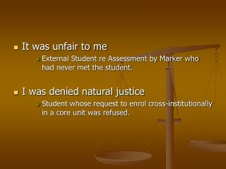 It was unfair to me External Student re Assessment by Marker who had never met the student. I was denied natural justic