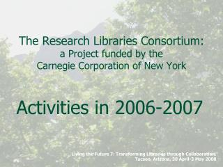 The Research Libraries Consortium: a Project funded by the  Carnegie Corporation of New York