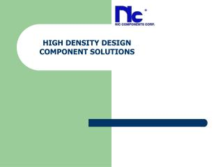 HIGH DENSITY DESIGN COMPONENT SOLUTIONS