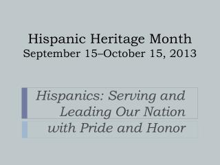 Hispanic Heritage Month  September 15–October 15, 2013