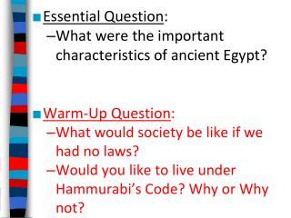Essential Question :  What were the important characteristics of ancient Egypt?  Warm-Up Question : What would society