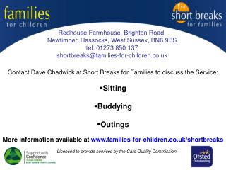 Redhouse Farmhouse, Brighton Road, Newtimber, Hassocks, West Sussex, BN6 9BS tel: 01273 850 137 shortbreaks@families-for