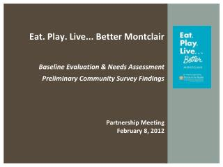 Eat. Play. Live... Better Montclair  Baseline Evaluation & Needs Assessment Preliminary Community Survey Findings Pa